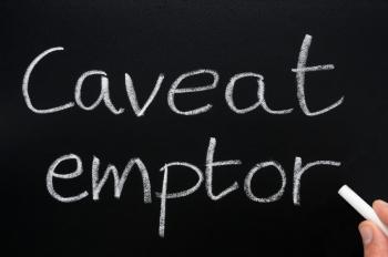 Caveat emptor, Latin for let the buyer beware.