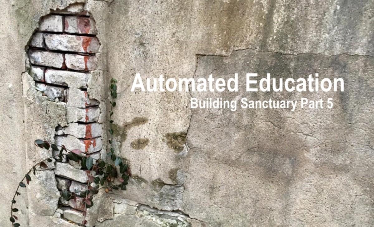 Automated Education: Building Sanctuary Part 5